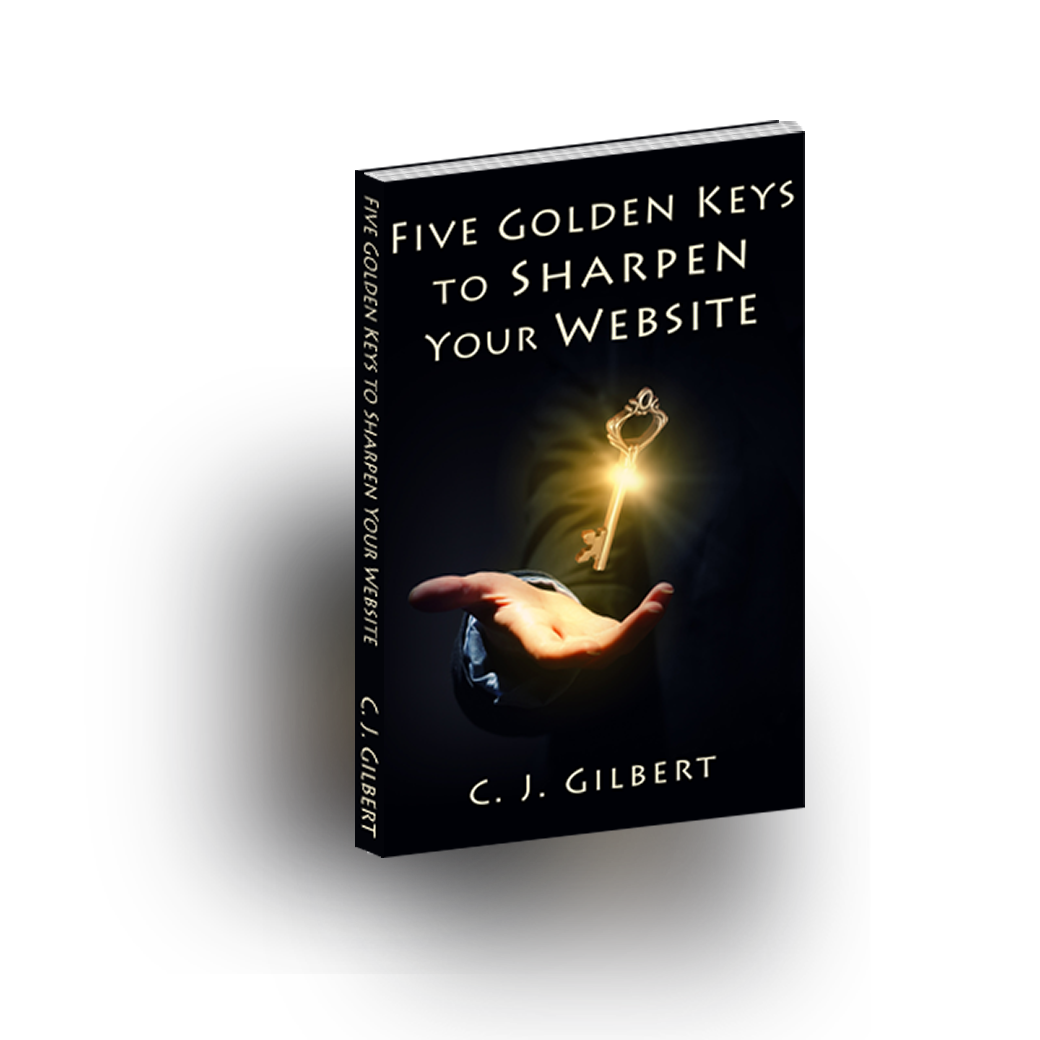 Five Golden Keys to Sharpen Your Website by CJ Gilbert