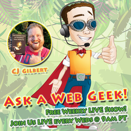 CJ's Free LIVE Show - Ask a Web Geek
